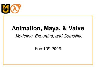 Animation,  Maya, & Valve Modeling, Exporting, and Compiling
