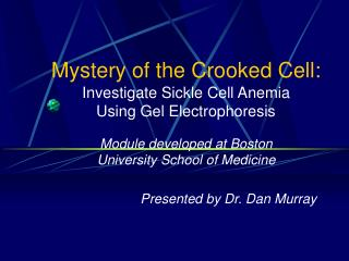 Mystery of the Crooked Cell: