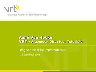 Aimé Van Hecke VRT -  Algemeen Directeur Televisie