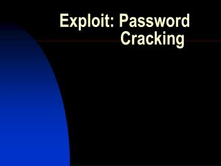 Exploit: Password 		    Cracking