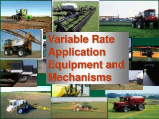 Variable Rate Application Equipment and Mechanisms