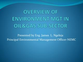 OVERVIEW OF ENVIRONMENT MGT IN OIL&GAS SUB-SECTOR
