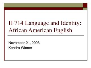 H 714 Language and Identity: African American English