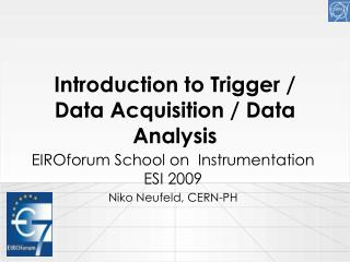 Introduction to Trigger / Data Acquisition / Data Analysis
