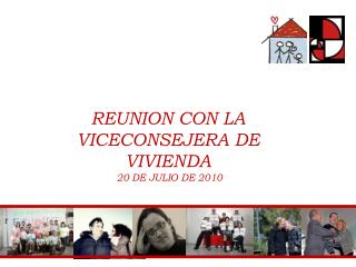 REUNION CON LA VICECONSEJERA DE VIVIENDA  20 DE JULIO DE 2010
