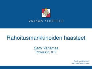 Rahoitusmarkkinoiden haasteet Sami Vähämaa Professori, KTT