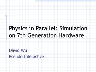 Physics in Parallel: Simulation on 7th Generation Hardware