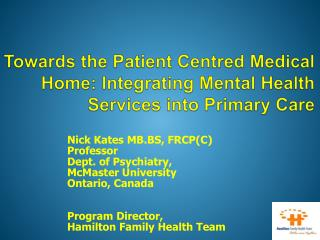 Towards the Patient Centred Medical Home: Integrating Mental Health Services into Primary Care