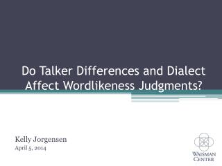 Do Talker Differences and Dialect Affect Wordlikeness Judgments?