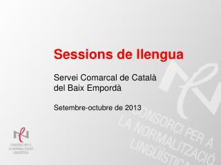 Sessions de llengua Servei Comarcal de Català  del Baix Empordà Setembre-octubre de 2013