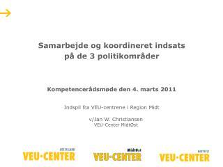 Samarbejde og koordineret indsats på de 3 politikområder Kompetencerådsmøde den 4. marts 2011