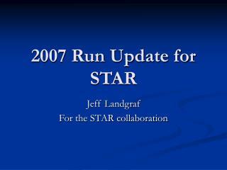 2007 Run Update for STAR