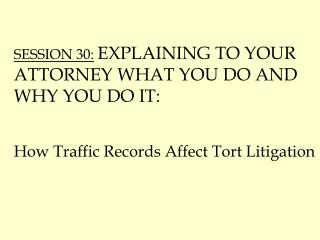 SESSION 30: EXPLAINING TO YOUR ATTORNEY WHAT YOU DO AND WHY YOU DO IT:
