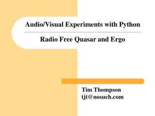 Audio/Visual Experiments with Python Radio Free Quasar and Ergo