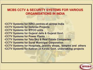 MCBS CCTV & SECURITY SYSTEMS FOR VARIOUS ORGANISATIONS IN INDIA