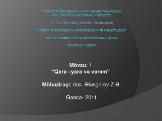 """Mövzu : 1 """"Qara –yara və vərəm"""" Mühazirəçi : dos. Ələsgərov Z.Ə. Gəncə- 2011"""