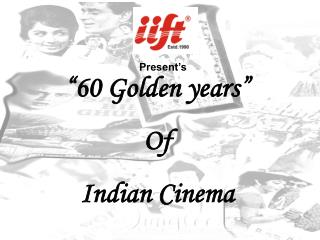 "Present's ""60 Golden years"" Of Indian Cinema"