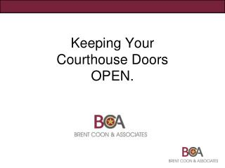 Keeping Your  Courthouse Doors OPEN.