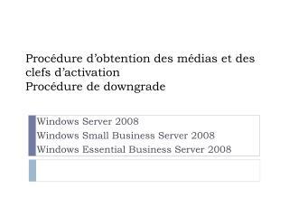 Procédure d'obtention des médias et des clefs d'activation Procédure de  downgrade