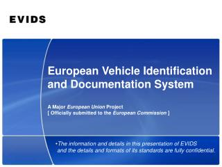 The information and details in this presentation of EVIDS  and the details and formats of its standards are fully confid