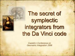 The secret of symplectic integrators from  the Da Vinci code