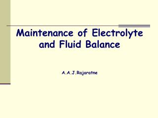 Maintenance of Electrolyte and Fluid Balance A.A.J.Rajaratne