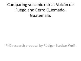 Comparing volcanic risk at Volcán de Fuego and Cerro  Quemado , Guatemala.