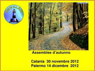Assemblee d'autunno     Catania  30 novembre 2012     Palermo 14 dicembre  2012