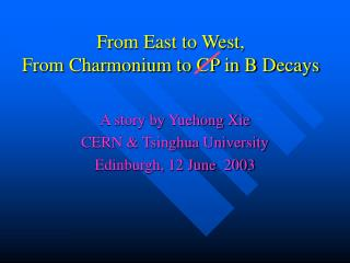 From East to West, From Charmonium to CP in B Decays