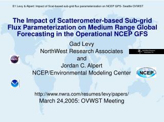 Gad Levy NorthWest Research Associates  and Jordan C. Alpert NCEP/Environmental Modeling Center