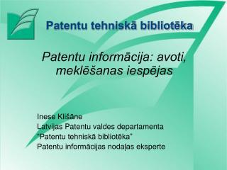Patentu informācija: avoti, meklēšanas iespējas Inese Klišāne Latvijas Patentu valdes departamenta