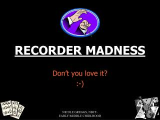 RECORDER MADNESS