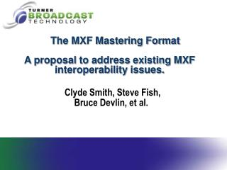 The MXF Mastering Format A proposal to address existing MXF interoperability issues.