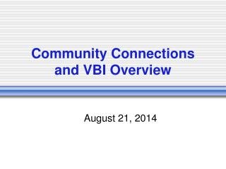 Community Connections and VBI Overview