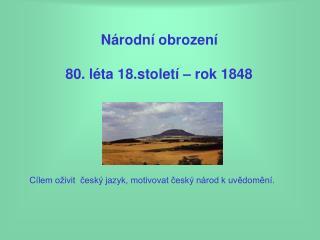Cílem oživit  český jazyk, motivovat český národ k uvědomění.