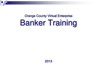 Orange County Virtual Enterprise Banker Training  2013