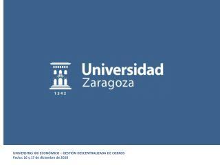 UNIVERSITAS XXI ECON�MICO � GESTION DESCENTRALIZADA DE COBROS Fecha: 16 y 17 de diciembre de 2010