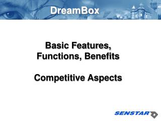 Basic Features, Functions, Benefits Competitive Aspects