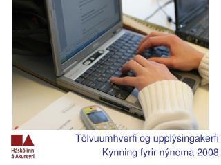 Tölvuumhverfi og upplýsingakerfi Kynning fyrir nýnema 2008