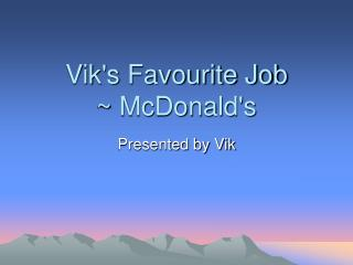 Vik's Favourite Job ~ McDonald's