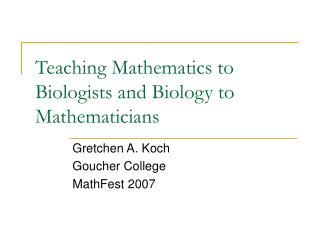 Teaching Mathematics to Biologists and Biology to Mathematicians