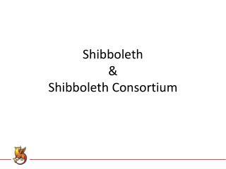 Shibboleth & Shibboleth Consortium