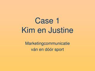 Case 1 Kim en Justine