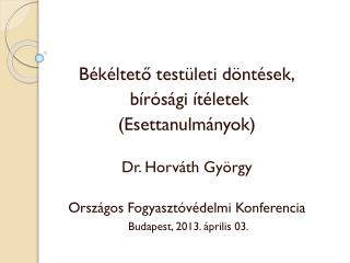 Békéltető testületi döntések,  bírósági ítéletek (Esettanulmányok) Dr. Horváth György