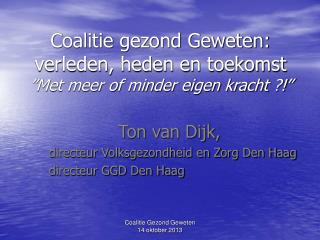 """Coalitie gezond Geweten: verleden, heden en toekomst """"Met meer of minder eigen kracht ?!"""""""