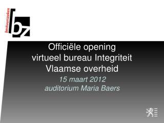 Officiële opening  virtueel bureau Integriteit Vlaamse overheid