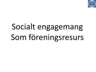 Socialt engagemang Som f�reningsresurs