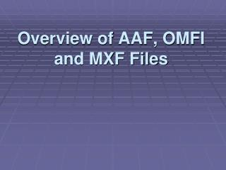 Overview of AAF, OMFI and MXF Files