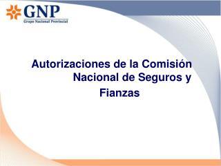 Autorizaciones de la Comisión   Nacional de Seguros y Fianzas