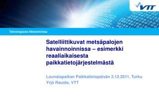 Lounaispaikan Paikkatietopäivän 2.12.2011, Turku Yrjö Rauste, VTT